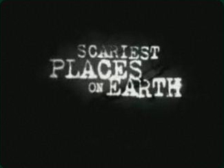 Scariest Places on Earth is an American paranormal documentary reality television series that originally aired from October 23, 2000 to October 29, 2006.